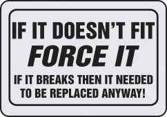 - Funny Label: If It Doesn't Fit Force It