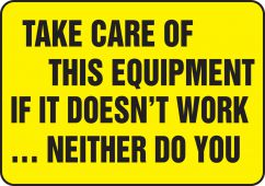 - Funny Labels: Take Care Of This Equipment, If It Doesn't Work, Neither Do You