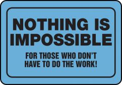 - Funny Labels: Nothing Is Impossible For Those Who Don't Have To Do The Work