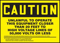 - OSHA Caution Safety Label: Unlawful To Operate This Equipment Closer Than 20 Feet To High Voltage Lines Of 50,000 Volts Or Less
