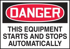 - OSHA Danger Equipment Safety Label: The Equipment Starts And Stops Automatically