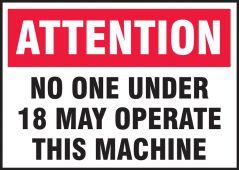- Safety Label: Attention No One Under 18 May Operate This Machine