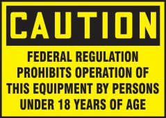 - Safety Label: Caution Federal Regulations Prohibits The Operation Of This Equipment By Persons Under 18 Years Of Age