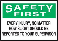 - OSHA Safety First Label: Every Injury, No Matter How Slight Should Be Reported To Your Supervisor
