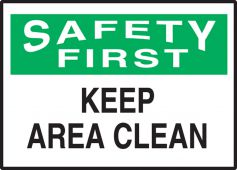 - OSHA Safety First Safety Label: Keep Area Clean