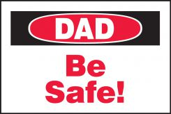 - Safety Label: Dad be safe!