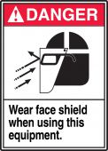 - ANSI Danger Safety Label: Wear Face Shield When Using This Equipment