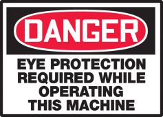 - OSHA Danger Safety Label: Eye Protection Required While Operating This Machine