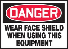 - OSHA Danger Safety Label: Wear Face Shield When Using This Equipment