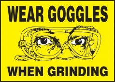 - Safety Label: Wear Goggles When Grinding