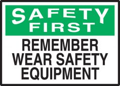 - OSHA Safety First Safety Label: Remember - Wear Safety Equipment