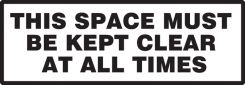 - Safety Label: This Space Must Be Kept Clear At All Times