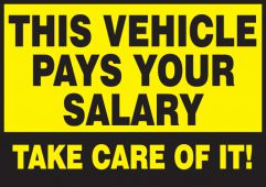 - Safety Label: This Vehicle Pays Your Salary - Take Care Of It!