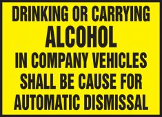 - Safety Label: Drinking Or Carrying Alcohol In Company Vehicles Shall Be Cause For Automatic Dismissal