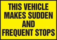 - Safety Label: This Vehicle Makes Sudden And Frequent Stops
