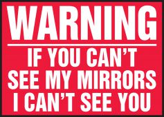 - Warning Safety Label: If You Can't See My Mirrors I Can't See You