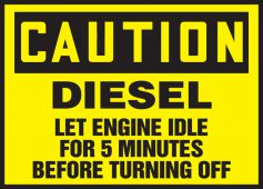 - OSHA Caution Safety Label: Diesel - Let Engine Idle For 5 Minutes Before Turning Off