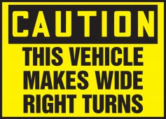 - OSHA Caution Safety Label: This Vehicle Makes Wide Right Turns