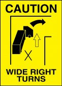 - Caution Safety Label: Wide Right Turns