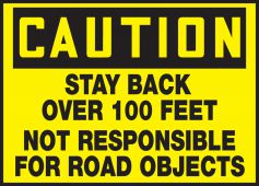 - OSHA Caution Safety Label: Stay Back over 100 Feet - Not Responsible For Road Objects