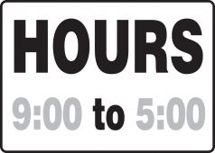 - Semi-Custom Safety Sign: Hours (Time) to (Time)