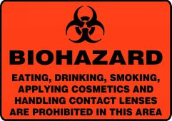 - Biohazard Safety Sign: Eating, Drinking, Smoking, Applying Cosmetics, and Handling Contact Lenses Are Prohibited In This Area