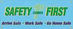 - Mesh Banners: Safety Comes First - Arrive Safe - Work Safe - Go Home Safe