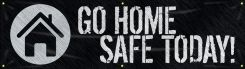 - Motivational Banner: Go Home Safe Today