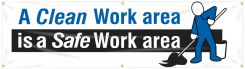 - Safety Banners: A Clean Work Area Is A Safe Work Area