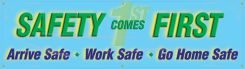 - Safety Banners: Safety Comes First - Arrive Safe - Work Safe - Go Home Safe