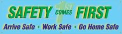 - Contractor Preferred Motivational Banners: Safety Comes First - Arrive Safe - Work Safe - Go Home Safe