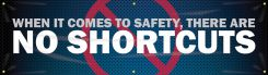- Motivational Banner: When It Comes To Safety, There Are No Shortcuts