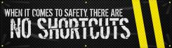 - Motivational Banner: When It Comes To Safety, There Are No Shortcuts (Stripes)