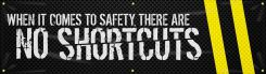 - Contractor Preferred Motivational Banner: When It Comes To Safety, There Are No Shortcuts