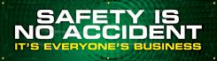 - Safety Motivational Banners: SAFETY IS NO ACCIDENT, IT'S EVERYONE'S BUSINESS