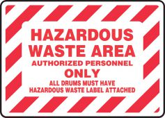 - Safety Sign: Hazardous Waste Area - Authorized Personnel Only - All Drums Must Have Hazardous Waste Label Attached