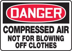 - OSHA Danger Safety Signs: Compressed Air - Not For Blowing Off Clothes