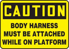 - OSHA Caution Safety Sign: Body Harness Must Be Attached While On Platform