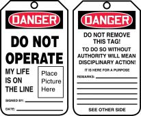 - OSHA Danger Safety Tag: Do Not Operate - My Life Is On The Line (Place Picture Here)