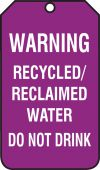 - Safety Tag: Warning - Recycled/Reclaimed Water Do Not Drink