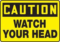 - OSHA Caution Safety Sign: Watch Your Head