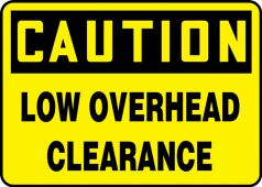 - Contractor Preferred OSHA Caution Safety Sign: Low Overhead Clearance