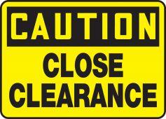 - OSHA Caution Safety Sign: Close Clearance