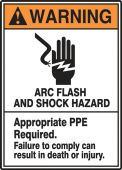 - ANSI Warning Safety Sign: Arc Flash And Shock Hazard - Appropriate PPE Required - Failure to Comply Can Result in Death or Injury