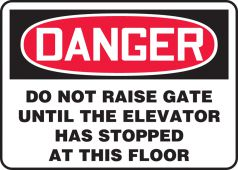 - OSHA Danger Safety Sign: Do Not Raise Gate Until The Elevator Has Stopped At This Floor