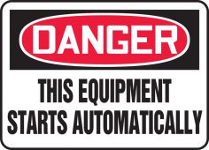 - OSHA Danger Safety Sign - This Equipment Starts Automatically