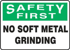 - OSHA Safety First Safety Sign: No Soft Metal Grinding