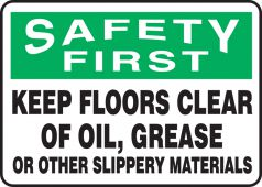 - OSHA Safety First Safety Sign: Keep Floors Clear Of Oil, Grease, Or Slippery Material