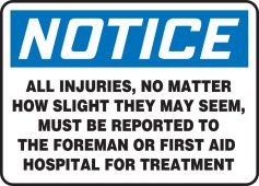 - OSHA Notice Safety Sign: All Injuries, No Matter How Slight They May Seem, Must Be Reported To The Foreman Or First Aid Hospital For Treatment