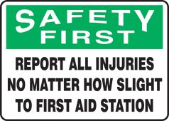 - OSHA Safety First Safety Sign: Report All Injuries No Matter How Slight To First Aid Station